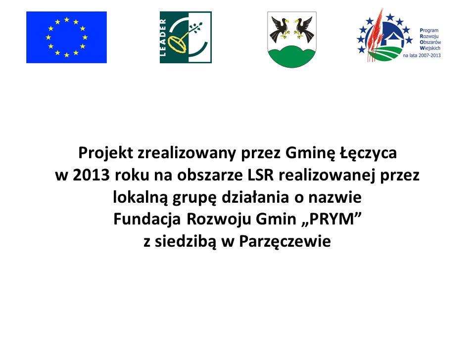 Projekt zrealizowany przez Gminę Łęczyca w 2013 roku na obszarze LSR realizowanej przez lokalną grupę działania o nazwie Fundacja Rozwoju Gmin PRYM z