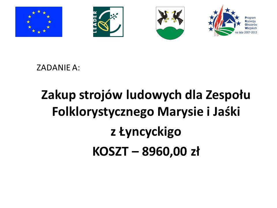 ZADANIE A: Zakup strojów ludowych dla Zespołu Folklorystycznego Marysie i Jaśki z Łyncyckigo KOSZT – 8960,00 zł