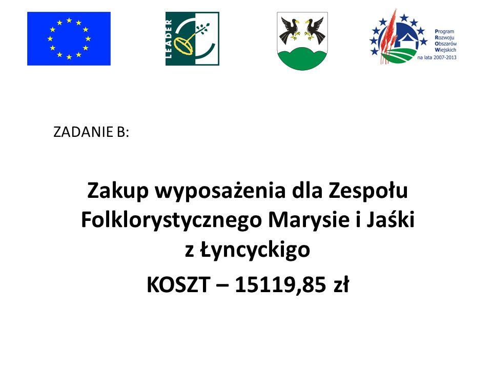 ZADANIE B: Zakup wyposażenia dla Zespołu Folklorystycznego Marysie i Jaśki z Łyncyckigo KOSZT – 15119,85 zł