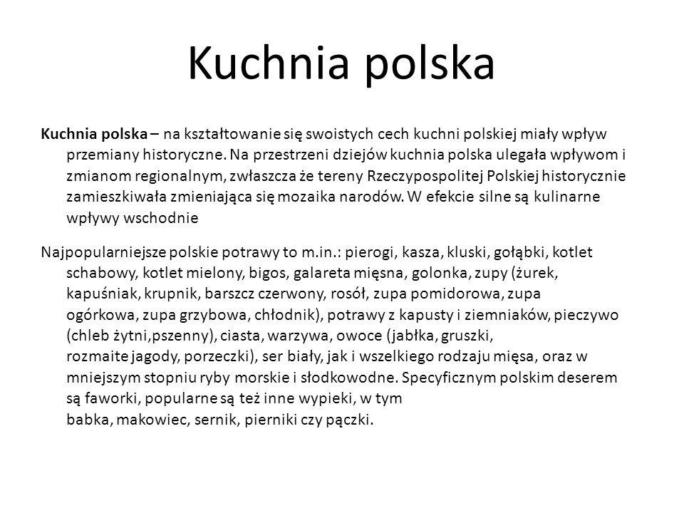 Kuchnia polska Kuchnia polska – na kształtowanie się swoistych cech kuchni polskiej miały wpływ przemiany historyczne. Na przestrzeni dziejów kuchnia