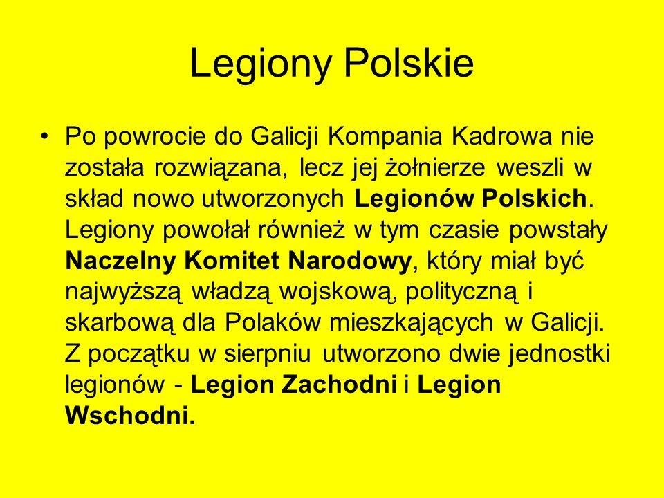 Legiony Polskie Po powrocie do Galicji Kompania Kadrowa nie została rozwiązana, lecz jej żołnierze weszli w skład nowo utworzonych Legionów Polskich.