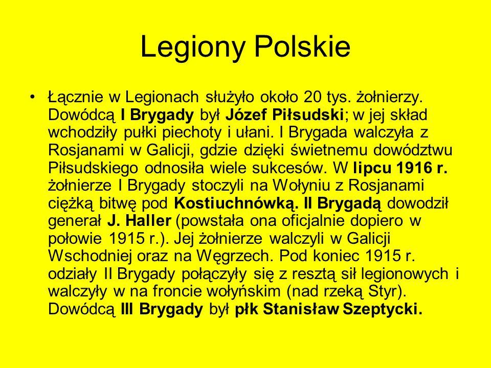 Legiony Polskie Łącznie w Legionach służyło około 20 tys. żołnierzy. Dowódcą I Brygady był Józef Piłsudski; w jej skład wchodziły pułki piechoty i uła
