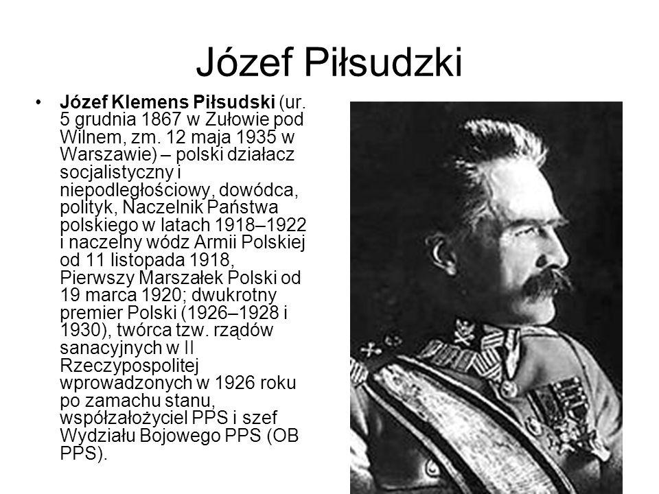Józef Piłsudzki Józef Klemens Piłsudski (ur. 5 grudnia 1867 w Zułowie pod Wilnem, zm. 12 maja 1935 w Warszawie) – polski działacz socjalistyczny i nie
