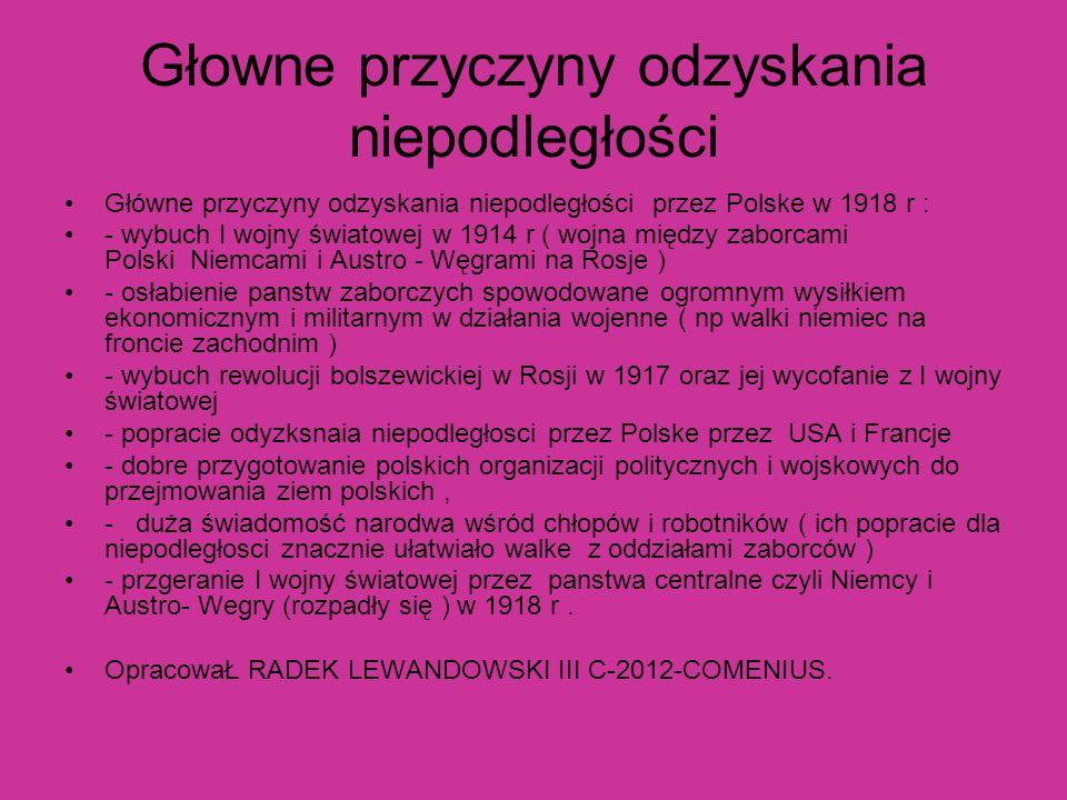 Głowne przyczyny odzyskania niepodległości Główne przyczyny odzyskania niepodległości przez Polske w 1918 r : - wybuch I wojny światowej w 1914 r ( wo