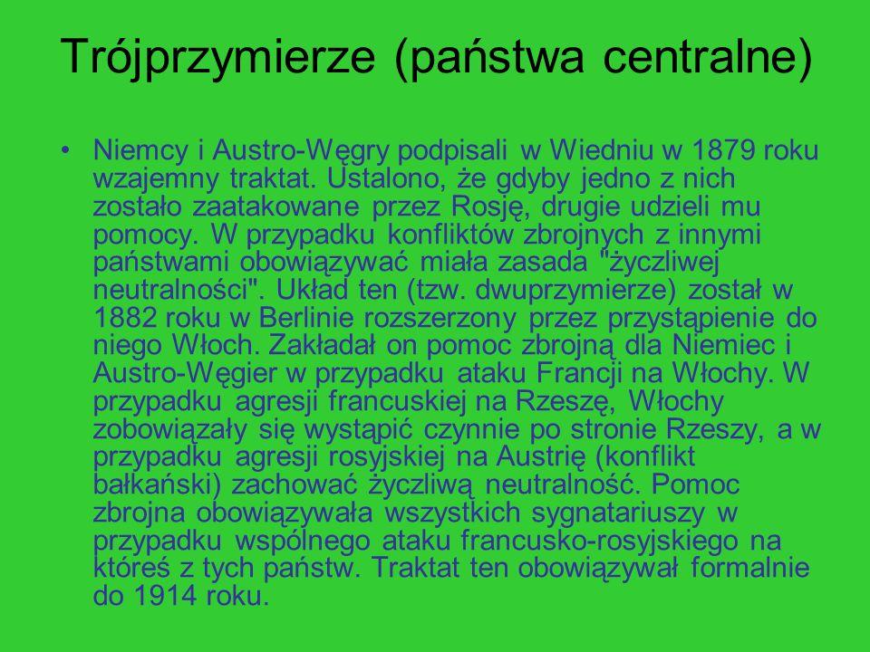 Trójprzymierze (państwa centralne) Niemcy i Austro-Węgry podpisali w Wiedniu w 1879 roku wzajemny traktat. Ustalono, że gdyby jedno z nich zostało zaa