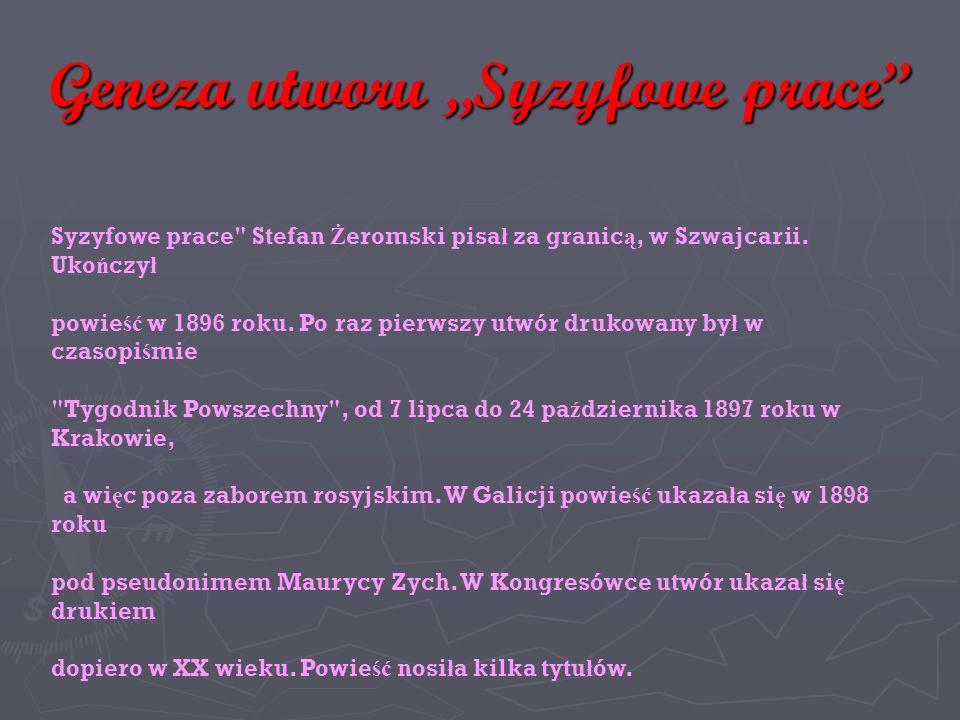 Geneza utworu,,Syzyfowe prace Syzyfowe prace Stefan Ż eromski pisa ł za granic ą, w Szwajcarii.