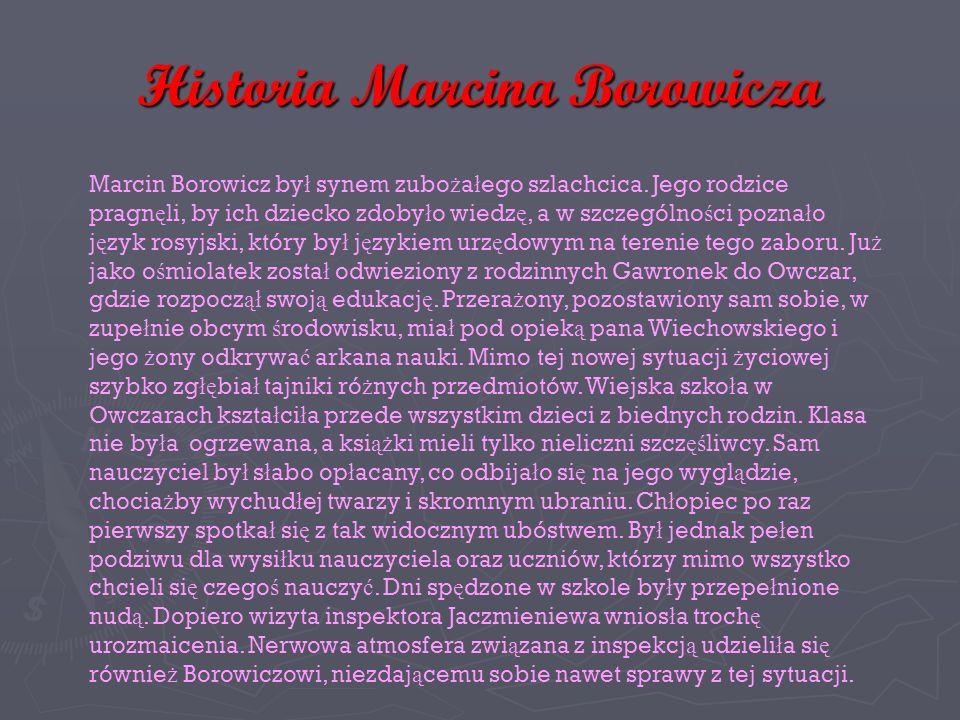 Historia Marcina Borowicza Marcin Borowicz by ł synem zubo ż a ł ego szlachcica.