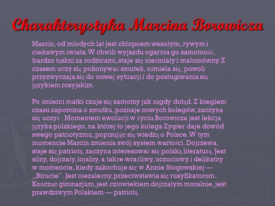 Charakterystyka Marcina Borowicza Marcin, od m ł odych lat jest ch ł opcem weso ł ym, ż ywym i ciekawym ś wiata.