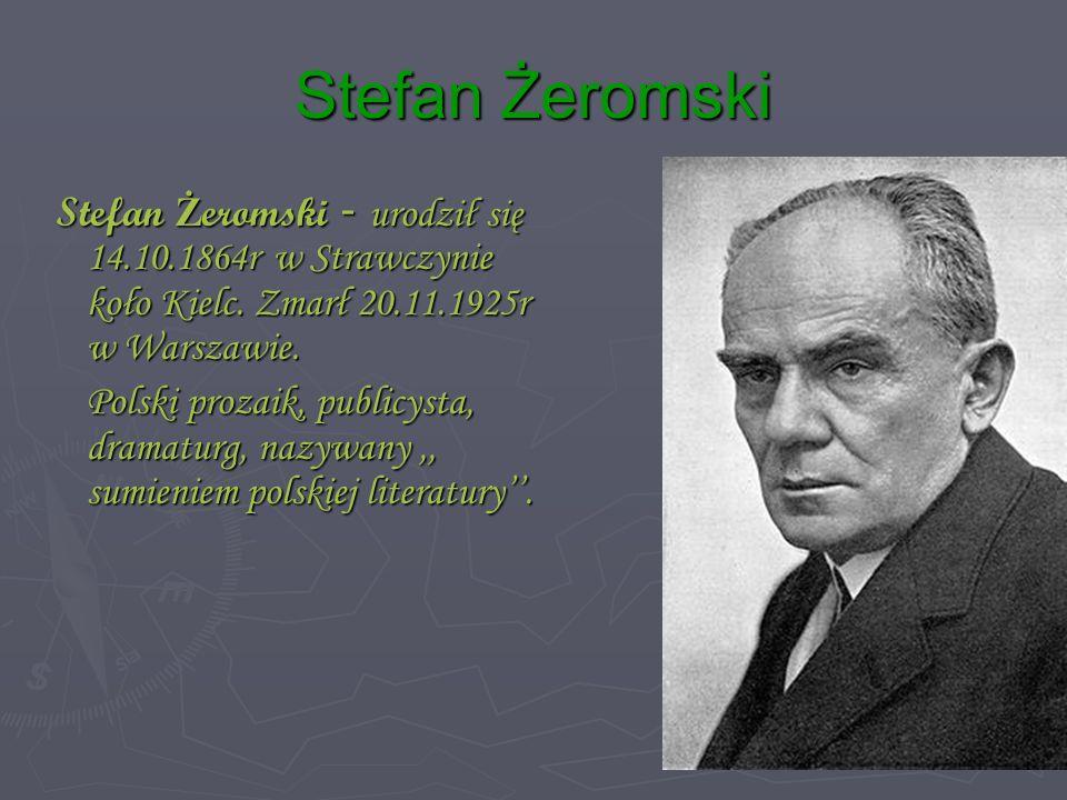 Stefan Żeromski Stefan Ż eromski - urodził się 14.10.1864r w Strawczynie koło Kielc.