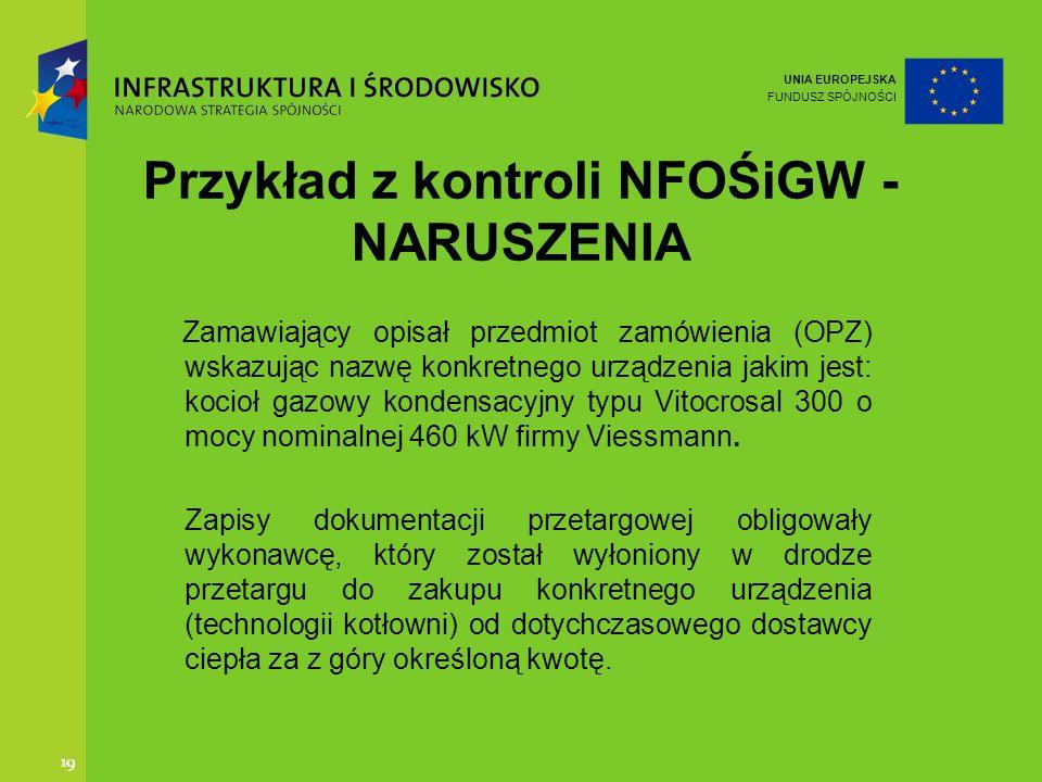 UNIA EUROPEJSKA FUNDUSZ SPÓJNOŚCI 19 Przykład z kontroli NFOŚiGW - NARUSZENIA Zamawiający opisał przedmiot zamówienia (OPZ) wskazując nazwę konkretneg