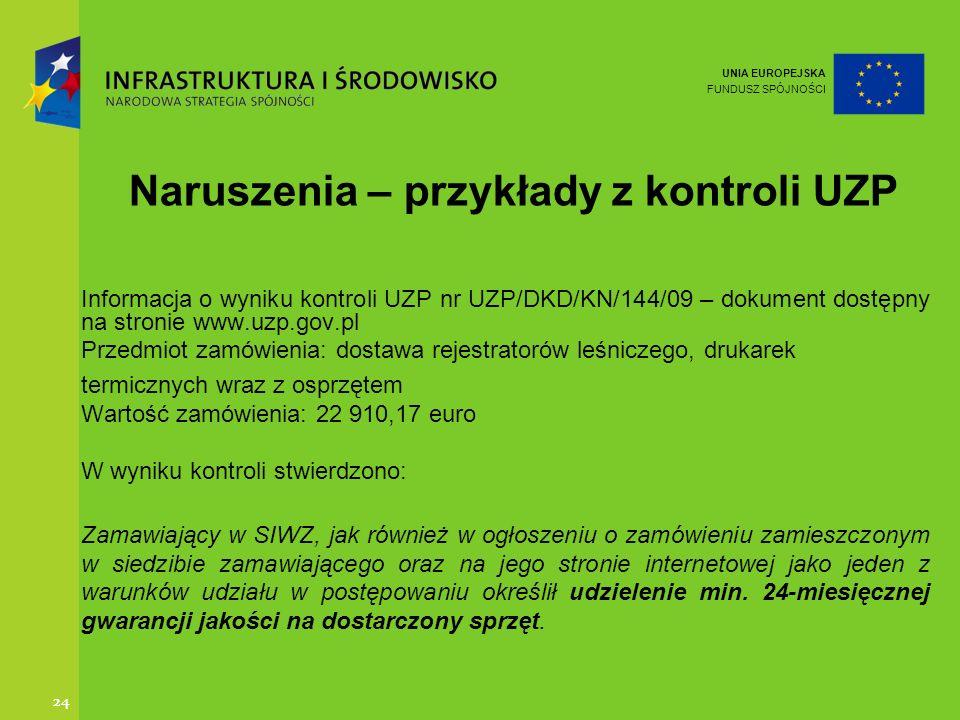 UNIA EUROPEJSKA FUNDUSZ SPÓJNOŚCI 24 Naruszenia – przykłady z kontroli UZP Informacja o wyniku kontroli UZP nr UZP/DKD/KN/144/09 – dokument dostępny n