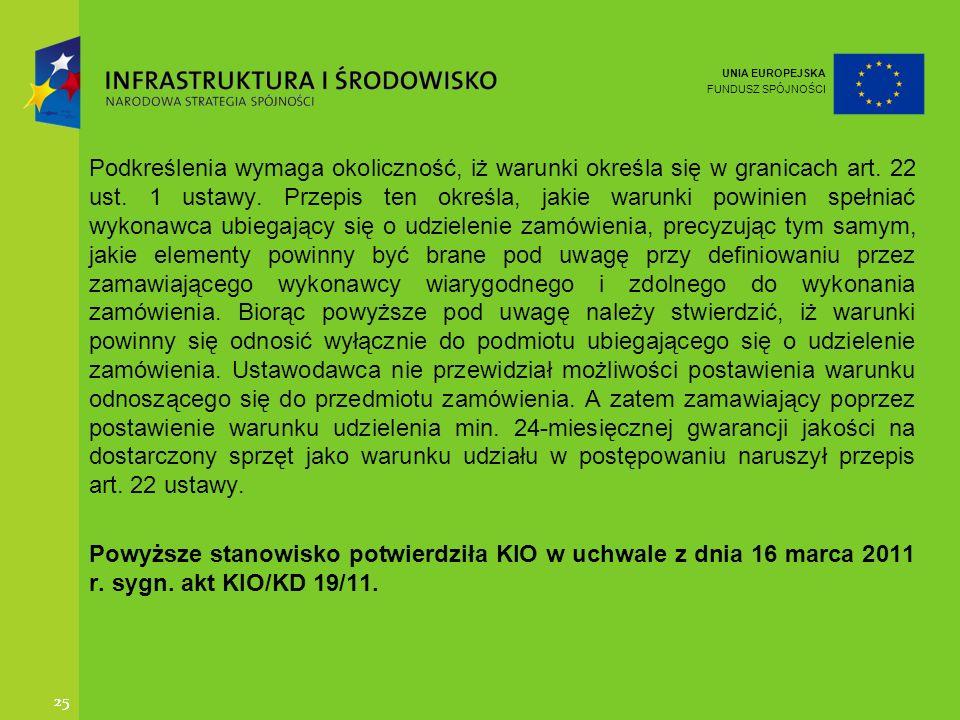 UNIA EUROPEJSKA FUNDUSZ SPÓJNOŚCI 25 Podkreślenia wymaga okoliczność, iż warunki określa się w granicach art. 22 ust. 1 ustawy. Przepis ten określa, j