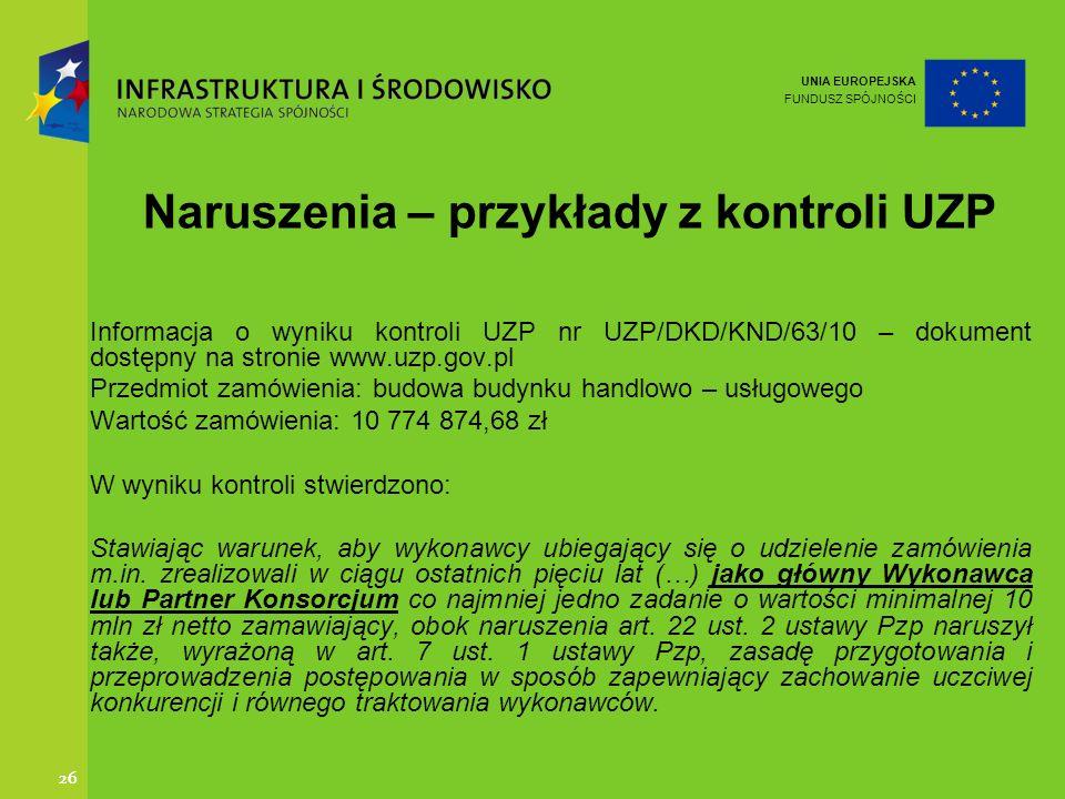 UNIA EUROPEJSKA FUNDUSZ SPÓJNOŚCI 26 Naruszenia – przykłady z kontroli UZP Informacja o wyniku kontroli UZP nr UZP/DKD/KND/63/10 – dokument dostępny n
