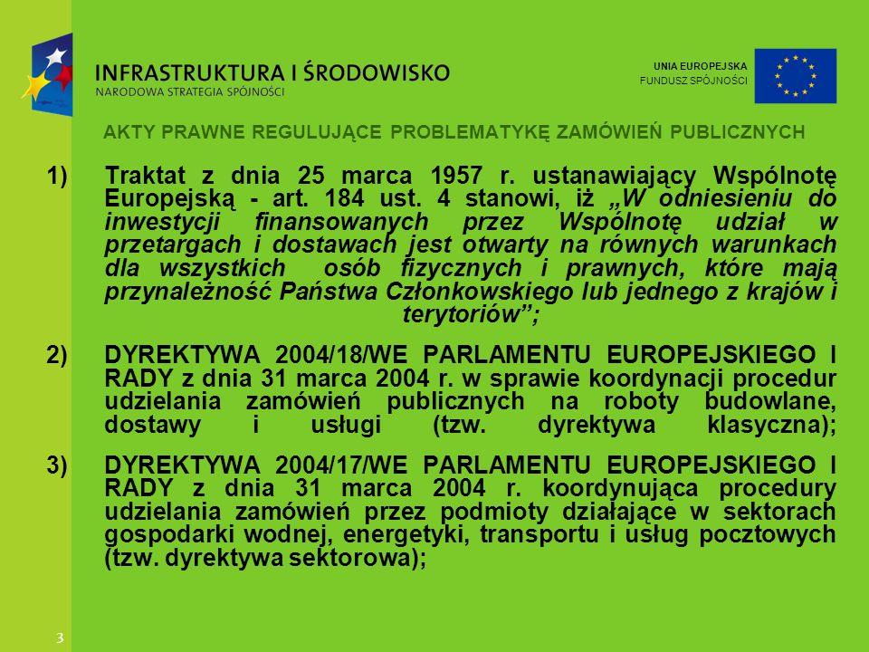 UNIA EUROPEJSKA FUNDUSZ SPÓJNOŚCI 3 AKTY PRAWNE REGULUJĄCE PROBLEMATYKĘ ZAMÓWIEŃ PUBLICZNYCH 1)Traktat z dnia 25 marca 1957 r. ustanawiający Wspólnotę