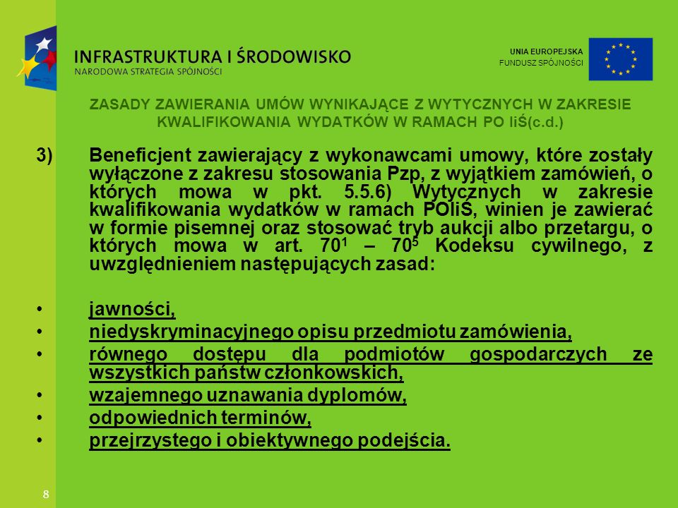 UNIA EUROPEJSKA FUNDUSZ SPÓJNOŚCI 8 ZASADY ZAWIERANIA UMÓW WYNIKAJĄCE Z WYTYCZNYCH W ZAKRESIE KWALIFIKOWANIA WYDATKÓW W RAMACH PO IiŚ(c.d.) 3)Beneficj