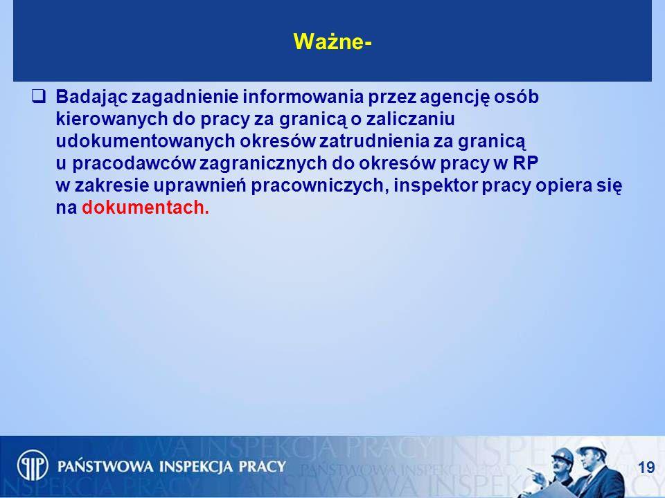19 Ważne- Badając zagadnienie informowania przez agencję osób kierowanych do pracy za granicą o zaliczaniu udokumentowanych okresów zatrudnienia za gr