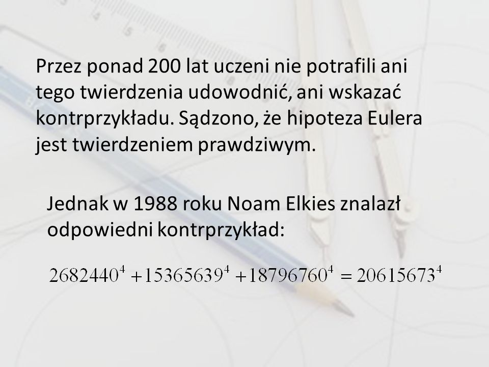 Jednak w 1988 roku Noam Elkies znalazł odpowiedni kontrprzykład: