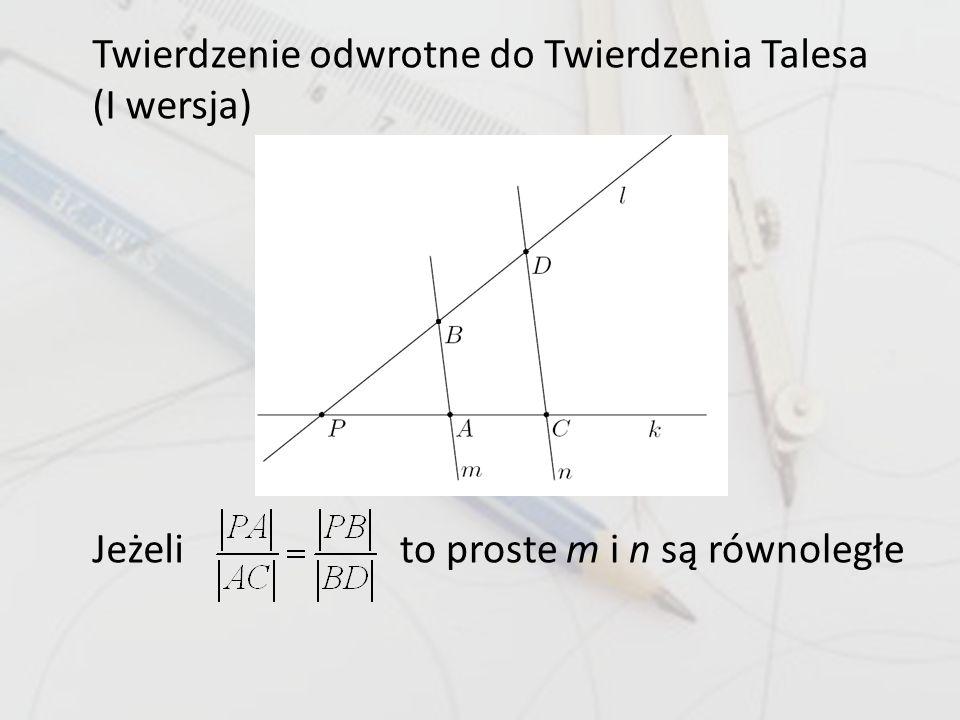 Jeżelito proste m i n są równoległe Twierdzenie odwrotne do Twierdzenia Talesa (I wersja)