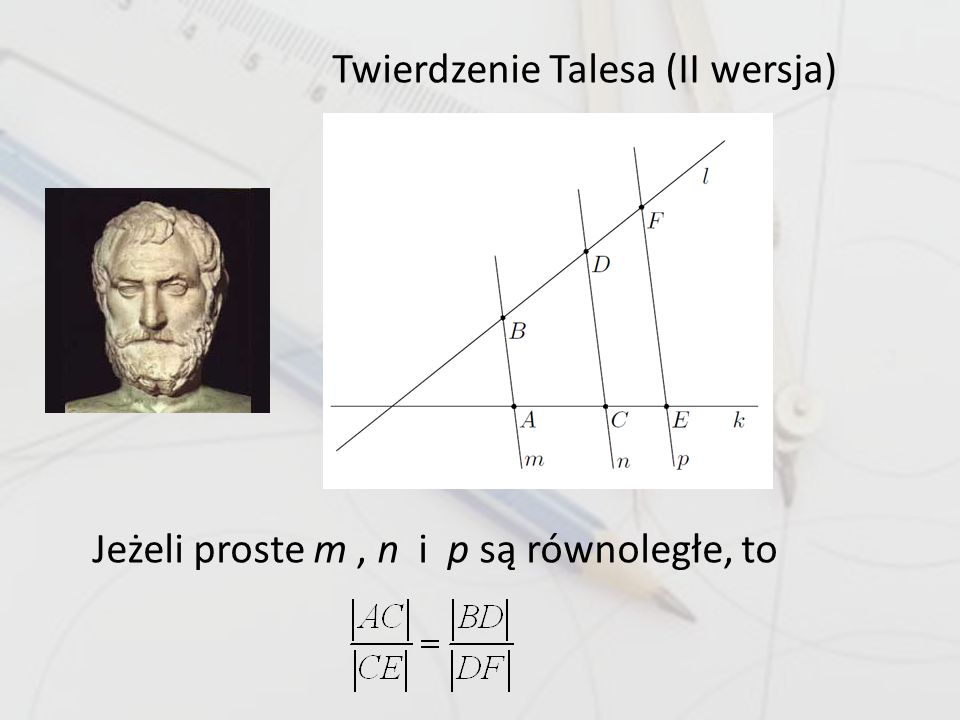 Twierdzenie Talesa (II wersja) Jeżeli proste m, n i p są równoległe, to
