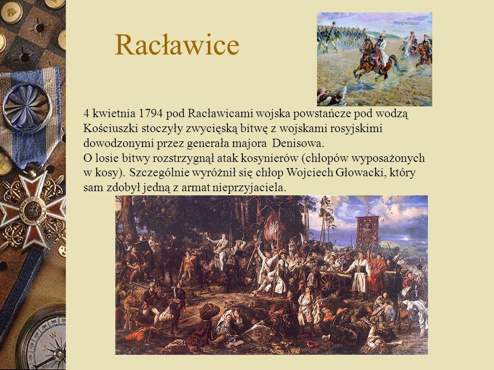 Racławice 4 kwietnia 1794 pod Racławicami wojska powstańcze pod wodzą Kościuszki stoczyły zwycięską bitwę z wojskami rosyjskimi dowodzonymi przez gene