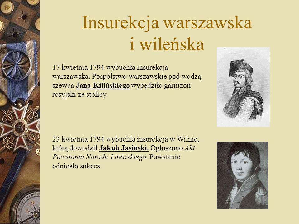 Insurekcja warszawska i wileńska 17 kwietnia 1794 wybuchła insurekcja warszawska. Pospólstwo warszawskie pod wodzą szewca Jana Kilińskiego wypędziło g