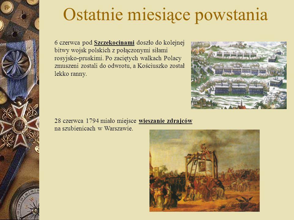 Ostatnie miesiące powstania Od 13 lipca do 6 września 1794 trwało oblężenie Warszawy przez Rosjan i Prusaków.