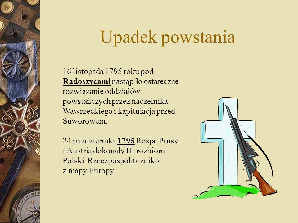 Upadek powstania 16 listopada 1795 roku pod Radoszycami nastąpiło ostateczne rozwiązanie oddziałów powstańczych przez naczelnika Wawrzeckiego i kapitu