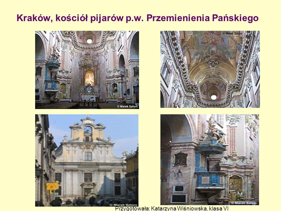 Kraków, kościół pijarów p.w. Przemienienia Pańskiego Przygotowała: Katarzyna Wiśniowska, klasa VI