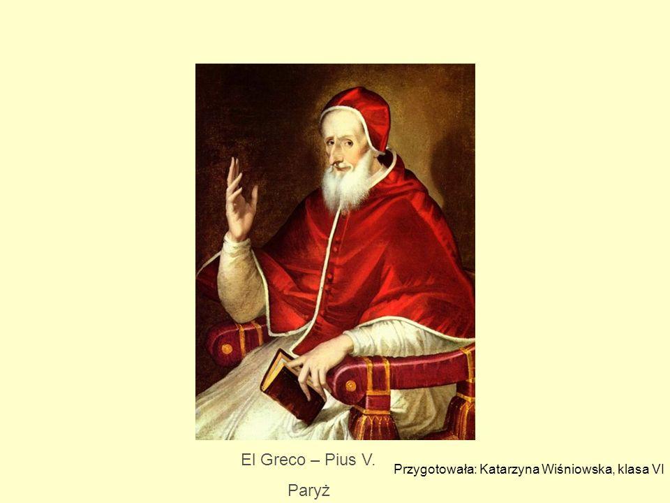 El Greco – Pius V. Paryż Przygotowała: Katarzyna Wiśniowska, klasa VI