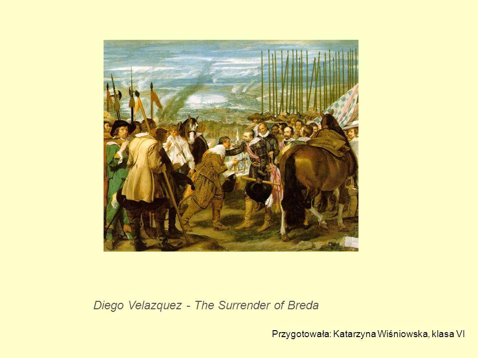 Diego Velazquez - The Surrender of Breda Przygotowała: Katarzyna Wiśniowska, klasa VI