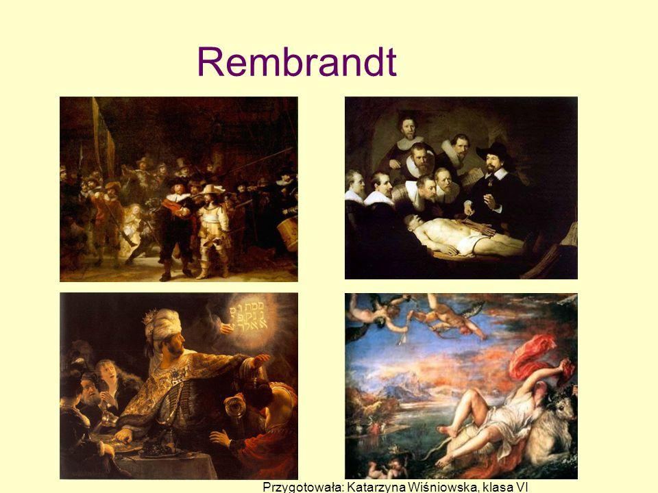 Rembrandt Przygotowała: Katarzyna Wiśniowska, klasa VI