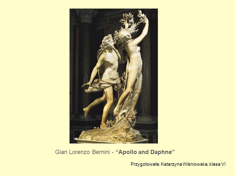 Gian Lorenzo Bernini - Apollo and Daphne Przygotowała: Katarzyna Wiśniowska, klasa VI