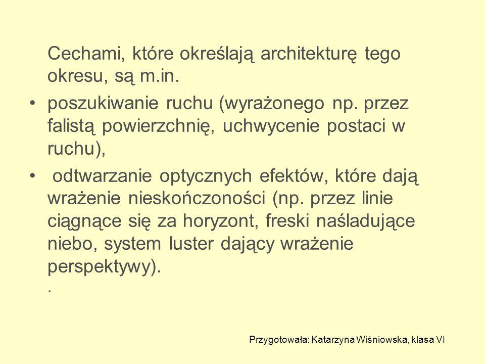 Cechami, które określają architekturę tego okresu, są m.in. poszukiwanie ruchu (wyrażonego np. przez falistą powierzchnię, uchwycenie postaci w ruchu)