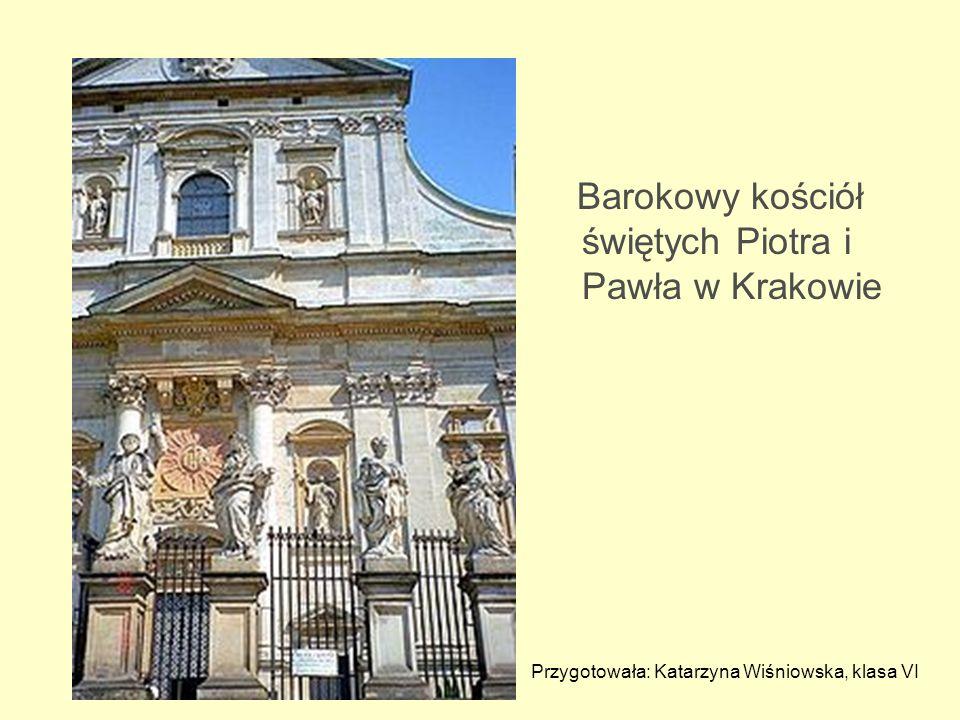Barokowy kościół świętych Piotra i Pawła w Krakowie Przygotowała: Katarzyna Wiśniowska, klasa VI