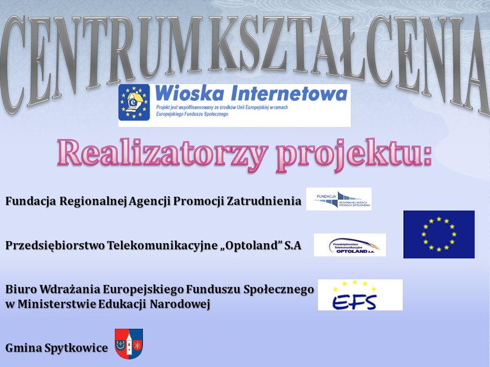Fundacja Regionalnej Agencji Promocji Zatrudnienia Przedsiębiorstwo Telekomunikacyjne Optoland S.A Biuro Wdrażania Europejskiego Funduszu Społecznego w Ministerstwie Edukacji Narodowej Gmina Spytkowice
