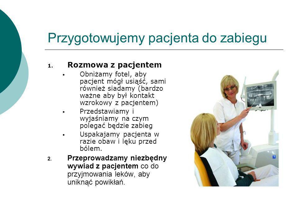 Przygotowujemy pacjenta do zabiegu 1. Rozmowa z pacjentem Obniżamy fotel, aby pacjent mógł usiąść, sami również siadamy (bardzo ważne aby był kontakt