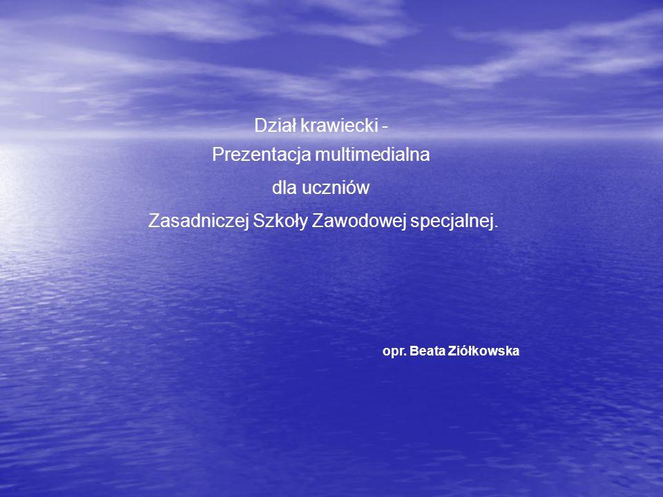 Dział krawiecki - Prezentacja multimedialna dla uczniów Zasadniczej Szkoły Zawodowej specjalnej. opr. Beata Ziółkowska