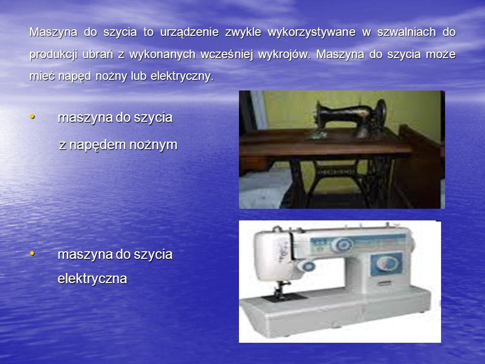 Maszyna do szycia to urządzenie zwykle wykorzystywane w szwalniach do produkcji ubrań z wykonanych wcześniej wykrojów. Maszyna do szycia może mieć nap