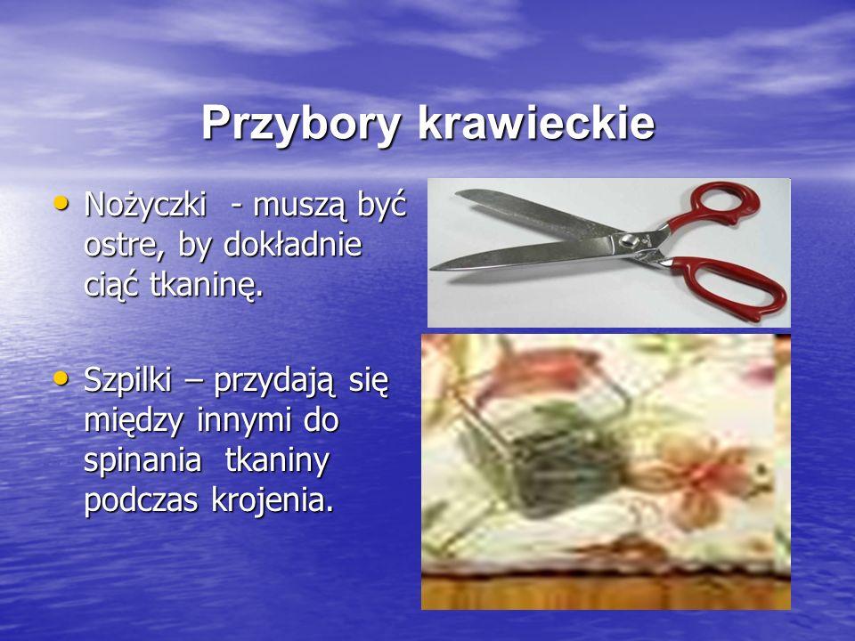 Przybory krawieckie Nożyczki - muszą być ostre, by dokładnie ciąć tkaninę. Nożyczki - muszą być ostre, by dokładnie ciąć tkaninę. Szpilki – przydają s