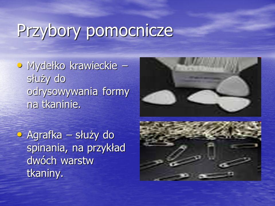 Przybory pomocnicze Mydełko krawieckie – służy do odrysowywania formy na tkaninie. Mydełko krawieckie – służy do odrysowywania formy na tkaninie. Agra