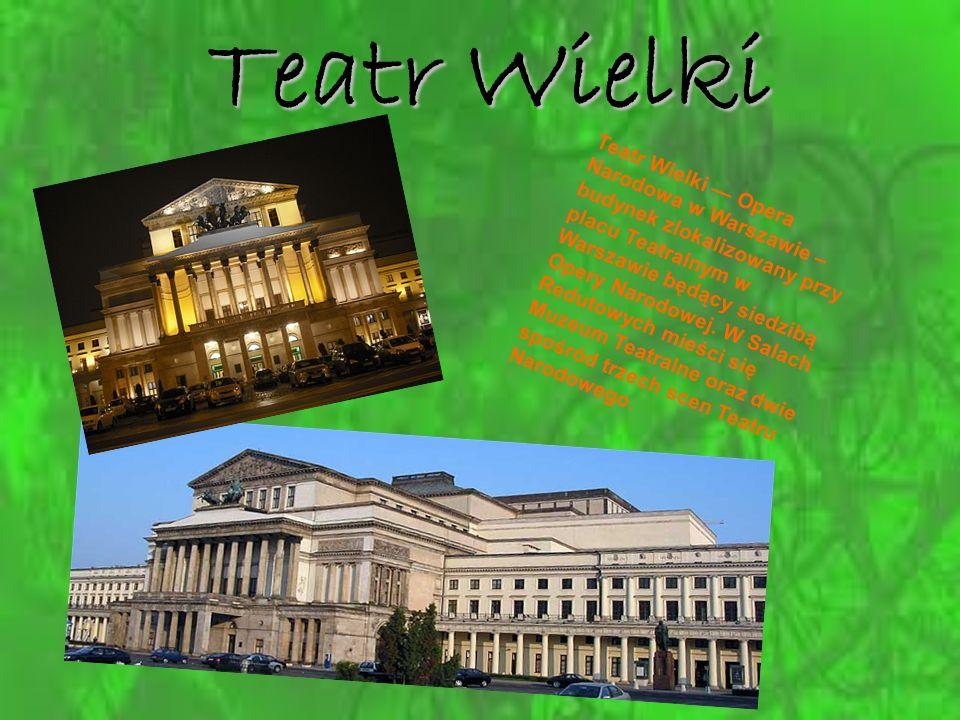 Teatr Wielki Teatr Wielki Opera Narodowa w Warszawie – budynek zlokalizowany przy placu Teatralnym w Warszawie będący siedzibą Opery Narodowej. W Sala