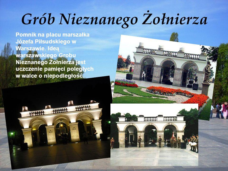 Grób Nieznanego Żołnierza Pomnik na placu marszałka Józefa Piłsudskiego w Warszawie. Ideą warszawskiego Grobu Nieznanego Żołnierza jest uczczenie pami