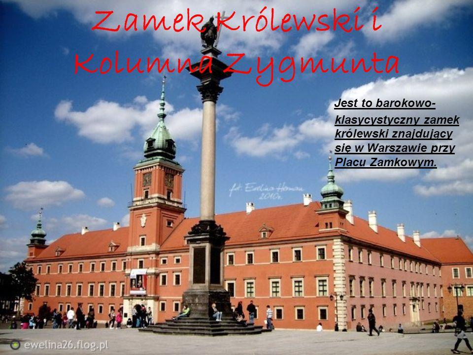 Zamek Królewski i Kolumna Zygmunta Jest to barokowo- klasycystyczny zamek królewski znajdujący się w Warszawie przy Placu Zamkowym.