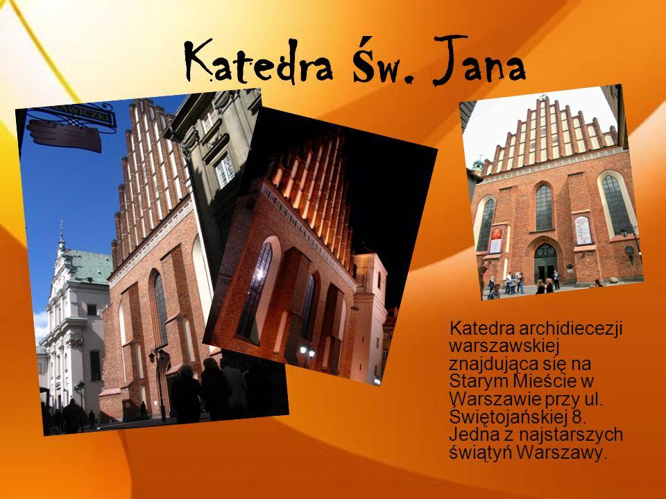 Katedra ś w. Jana Katedra archidiecezji warszawskiej znajdująca się na Starym Mieście w Warszawie przy ul. Świętojańskiej 8. Jedna z najstarszych świą