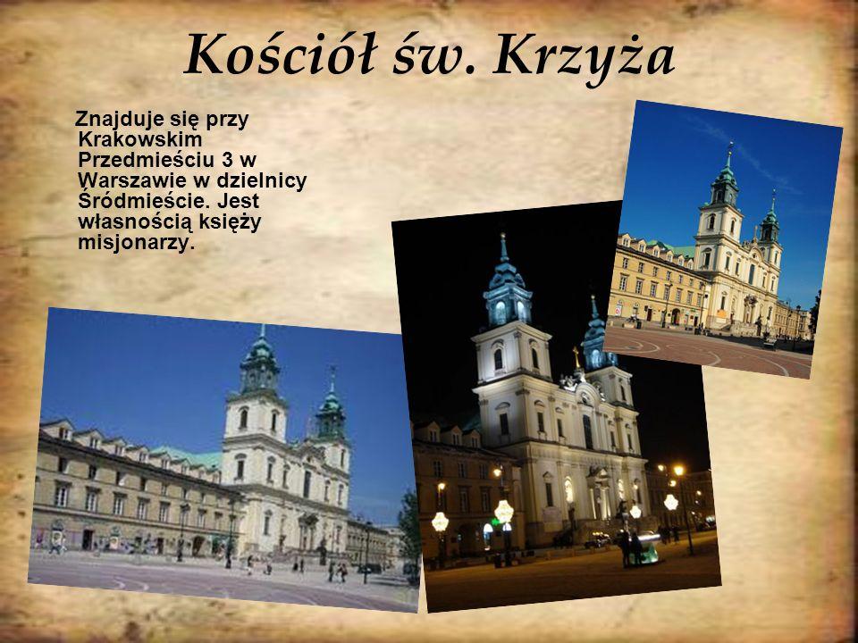 Kościół św. Krzyża Znajduje się przy Krakowskim Przedmieściu 3 w Warszawie w dzielnicy Śródmieście. Jest własnością księży misjonarzy.