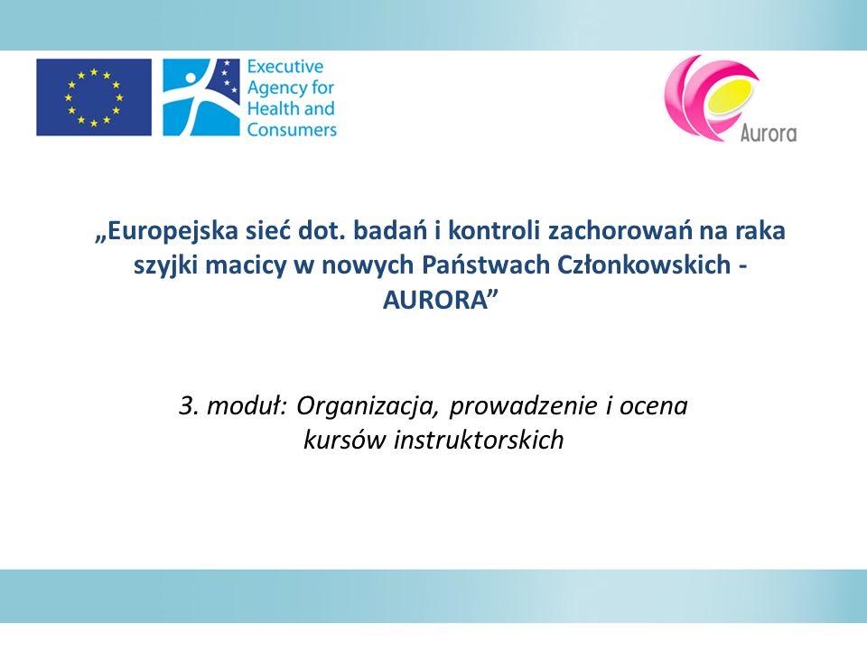 Europejska sieć dot. badań i kontroli zachorowań na raka szyjki macicy w nowych Państwach Członkowskich - AURORA 3. moduł: Organizacja, prowadzenie i