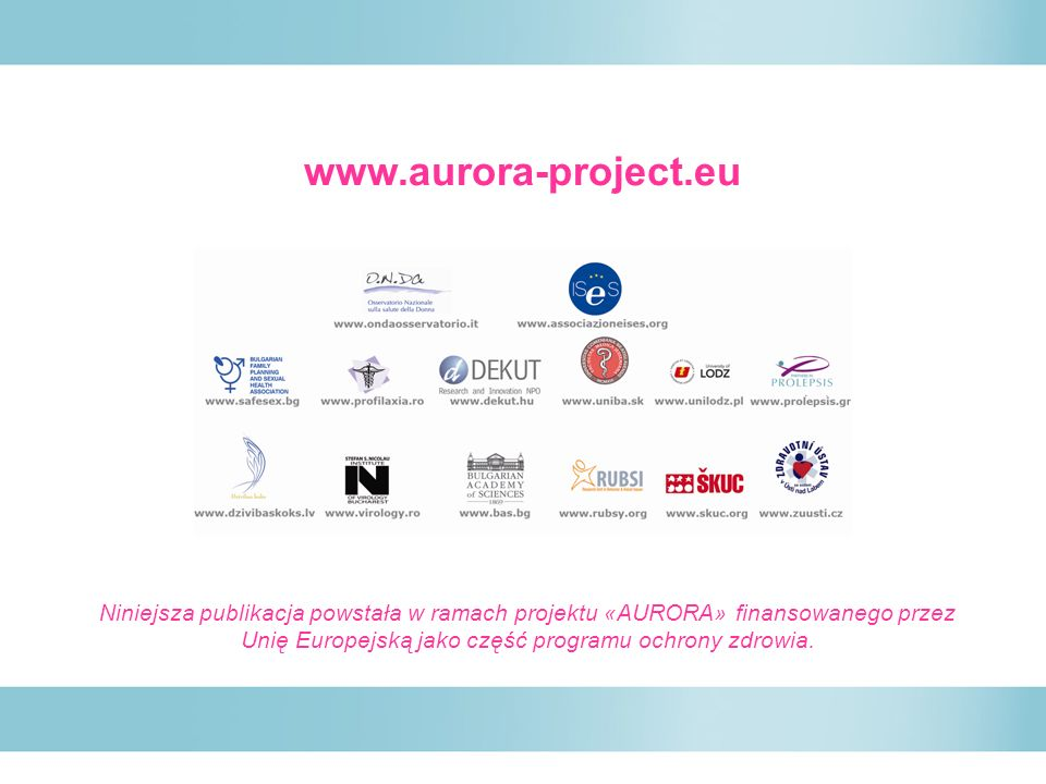 www.aurora-project.eu Niniejsza publikacja powstała w ramach projektu «AURORA» finansowanego przez Unię Europejską jako część programu ochrony zdrowia