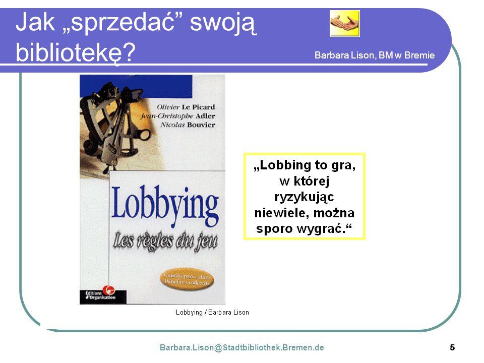 Barbara Lison, BM w Bremie 5 Jak sprzedać swoją bibliotekę Barbara.Lison@Stadtbibliothek.Bremen.de