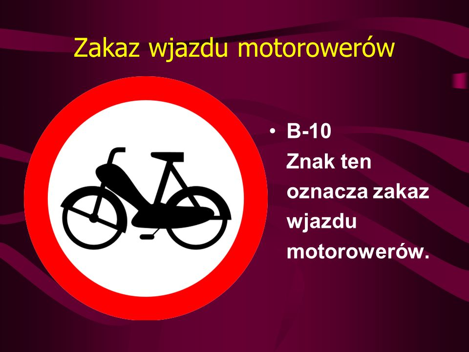 Zakaz wjazdu motorowerów B-10 Znak ten oznacza zakaz wjazdu motorowerów.