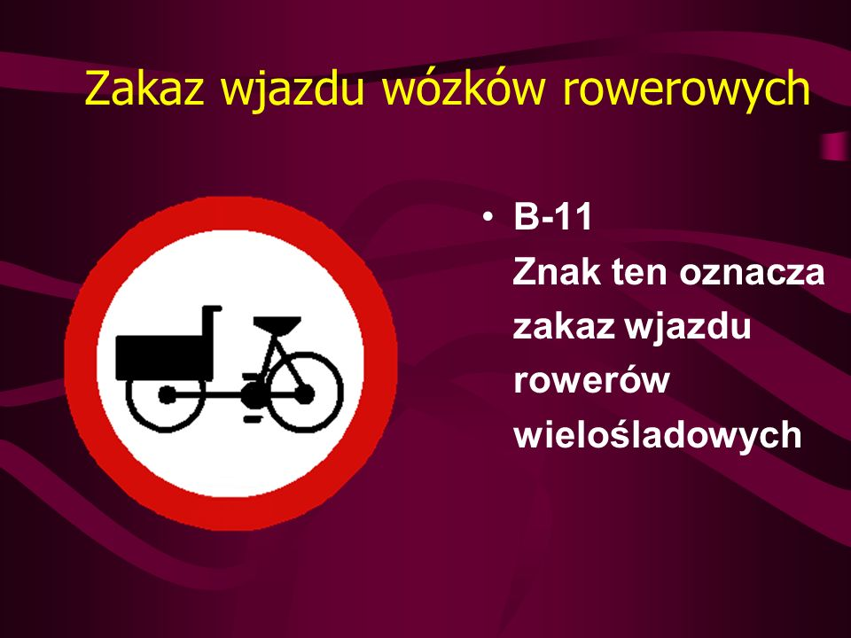 Zakaz wjazdu wózków rowerowych B-11 Znak ten oznacza zakaz wjazdu rowerów wielośladowych